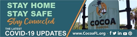 Stay Home Stay Safe Stay Connected, The Latest COVID-19 Updates from the City of Cocoa
